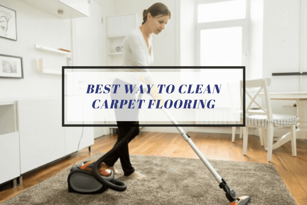 Best Way to Clean Carpet Flooring