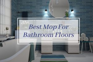 Best Mop For Bathroom Floors