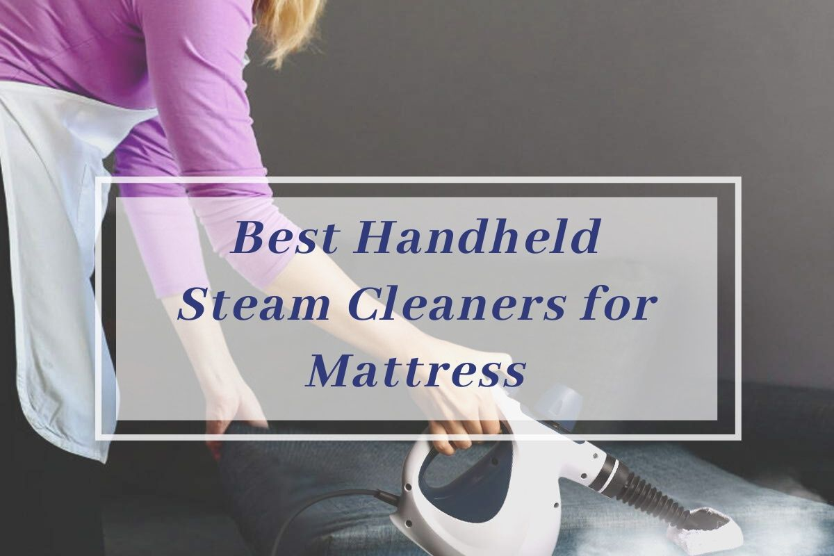 Best Handheld Steam Cleaners for Mattress